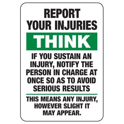 Report Your Injuries Think - Safety Reminder Signs