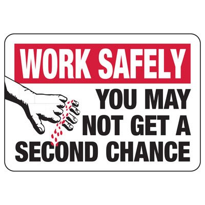 Work Safely You May Not Get A Second Chance - Safety Reminder Signs