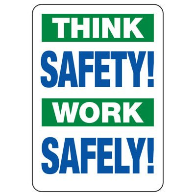 Think Safety Work Safely - Safety Reminder Signs