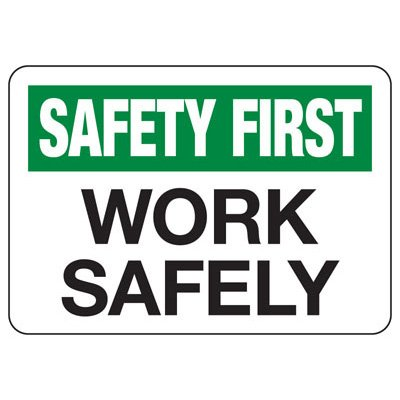 Safety First Work Safely - Safety Reminder Signs