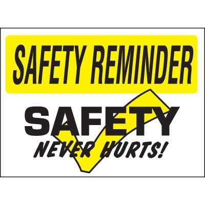 Safety Reminder Signs - Safety Never Hurts