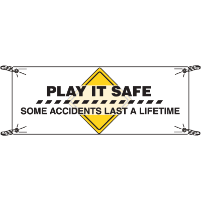 Play It Safe Some Accidents Last A Lifetime Banners