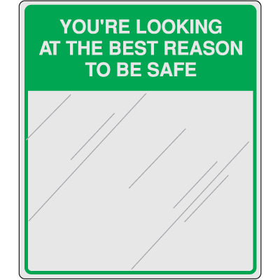 Safety Slogan Mirrors - You're Looking At The Best Reason To Be Safe