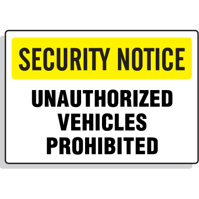 Security Notice Signs - Unauthorized Vehicles Prohibited