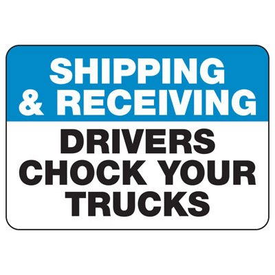Drivers Chock Your Trucks  - Industrial Shipping and Receiving Signs