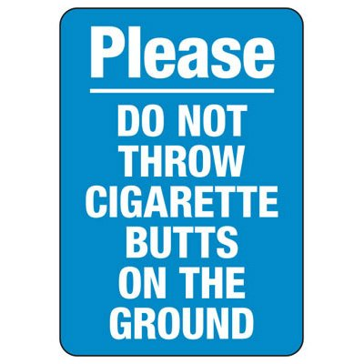 Please Do Not Throw Cigarette Butts - Industrial Smoking Signs