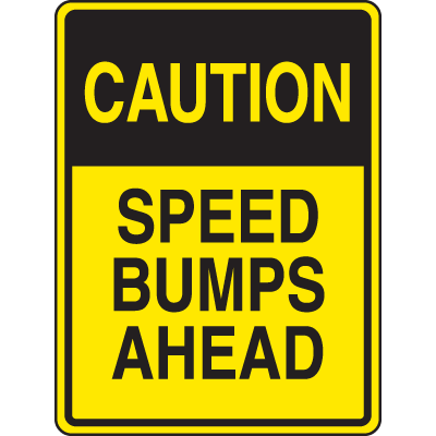 Speed Bump Signs - Caution Speed Bumps Ahead
