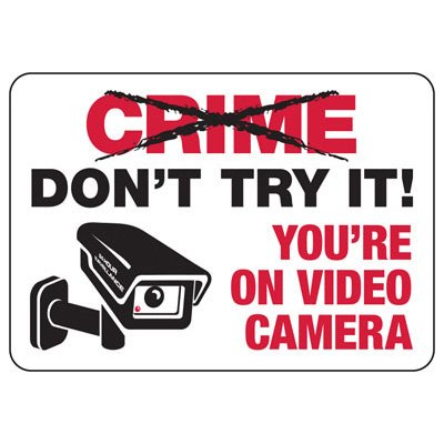 Don't Try It You're On Video Camera - Surveillance Signs