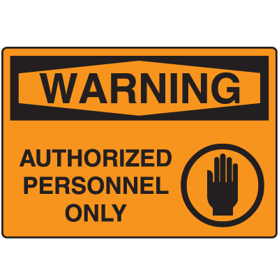 OSHA Warning Signs - Warning Authorized Personnel Only