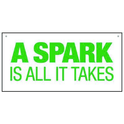 Bulk General Safety Signs - A Spark Is All It Takes