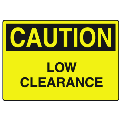 OSHA Caution Signs - Low Clearance