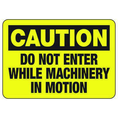 OSHA Caution Signs - Do Not Enter While Machinery In Motion
