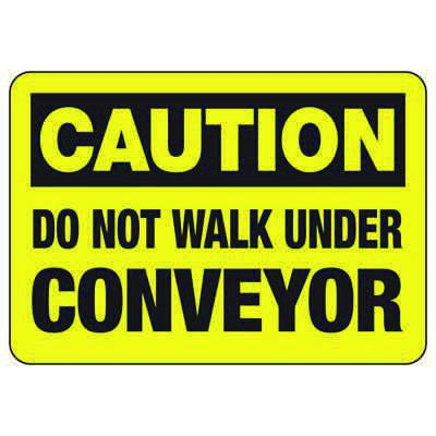 Caution Don't Walk Under Conveyor  - Industrial OSHA Conveyor Signs