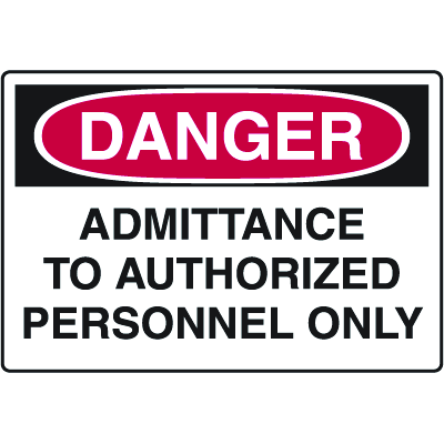 OSHA Danger Signs - Admittance To Authorized Personnel Only