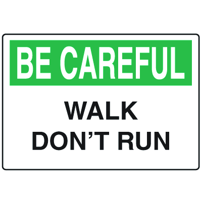 OSHA Informational Signs - Be Careful Walk Don't Run