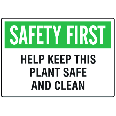 OSHA Informational Signs - Safety First Help Keep This Plant Safe And Clean