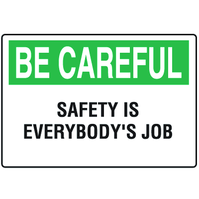 OSHA Informational Signs - Be Careful Safety Is Everybody's Job