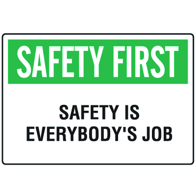 OSHA Informational Signs - Safety First Safety Is Everybody's Job