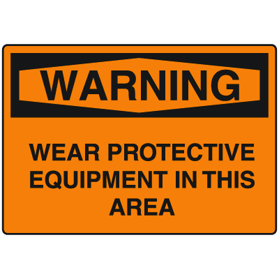 OSHA Warning Signs - Warning Wear Protective Equipment In This Area