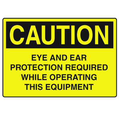 OSHA Caution Signs - Eye And Ear Protection Required While Operating This Equipment