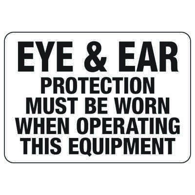 Eye & Ear Protection Must Be Worn When Operating - Machine Safety Signs