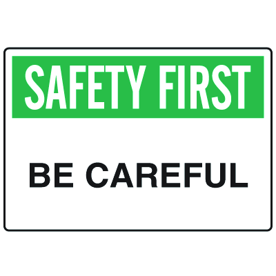 OSHA Informational Signs - Safety First Be Careful