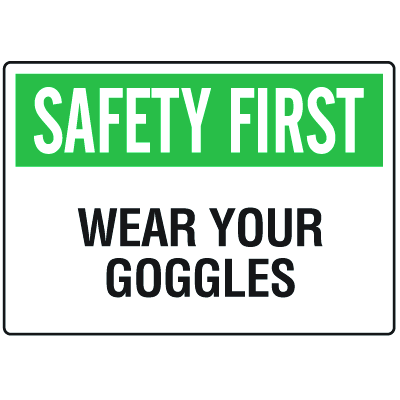 OSHA Informational Signs - Safety First Wear Your Goggles