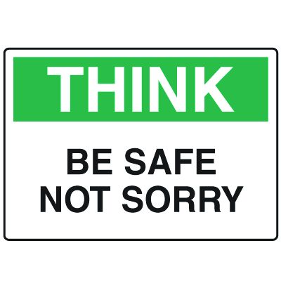 OSHA Informational Signs - Think Be Safe Not Sorry