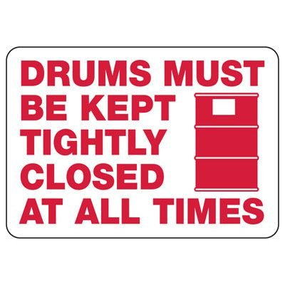 Drums Must Be Tightly Closed - Industrial Chemical Warning Sign