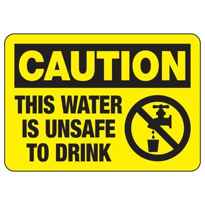 Caution This Water Is Unsafe - Industrial Chemical Warning Sign