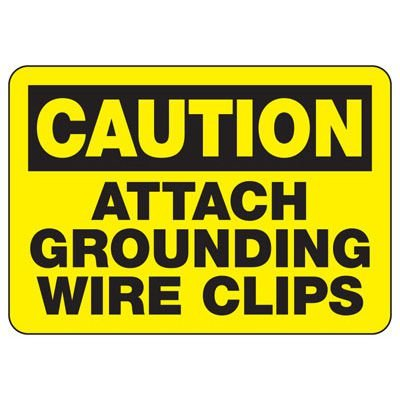 Caution Attach Grounding Wire Clips - Static Signs