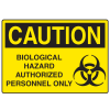 OSHA Caution Signs - Biological Hazard Authorized Personnel Only