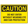 OSHA Caution Signs - Do Not Enter Without Wearing Eye Ear Protection