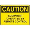 OSHA Caution Signs - Equipment Operated By Remote Control