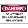 OSHA Danger Signs - Do Not Start Men Are Repairing This Machine