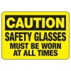 OSHA Caution Signs - Safety Glasses Must Be Worn At All Times
