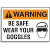 Hazard Warning Labels - Warning Be Safe Wear Your Goggles
