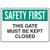 OSHA Informational Signs - Safety First This Gate Must Be Kept Closed