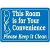 This Room Is For Your Convenience Please Keep It Clean Interior  Signs