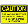 OSHA Caution Signs - This Machine Must Not Be Operated Without The Safety Guards In Position