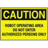 OSHA Caution Signs - Robot Operating Area Do Not Enter Authorized Persons Only