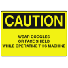 OSHA Caution Signs - Wear Goggles Face Shield While Operating Machine