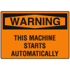 OSHA Warning Signs - This Machine Starts Automatically