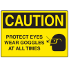 OSHA Caution Signs - Protect Eyes Wear Goggles At All Times