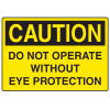 OSHA Caution Signs - Do Not Operate Without Eye Protection