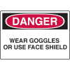 Danger Signs - Wear Goggles Or Use Face Shield