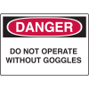 OSHA Danger Signs - Do Not Operate Without Goggles
