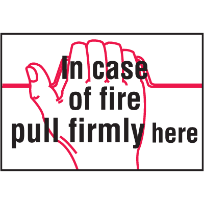 In Case of Fire Pull Firmly Here Self-Adhesive Vinyl Fire Sign