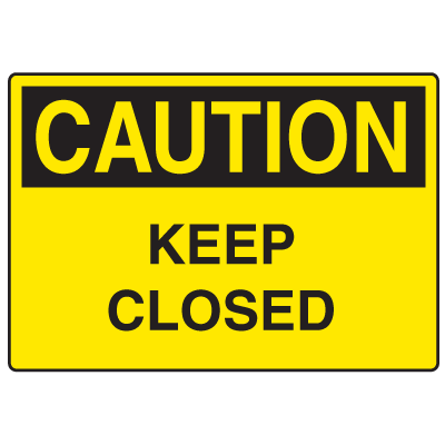 OSHA Caution Signs - Keep Closed