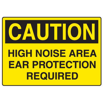 OSHA Caution Signs - High Noise Area Ear Protection Required